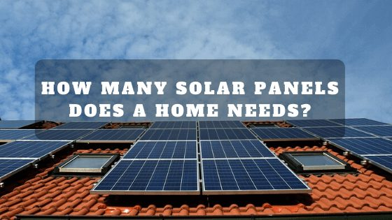 HOW MANY SOLAR PANELS ARE NEEDED TO RUN A HOUSE?